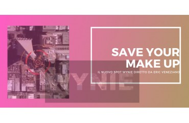 SAVE YOUR MAKE UP, il nuovo spot Wynie Cosmetics diretto da Eric Veneziano